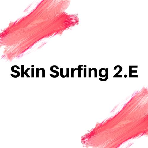 SKIN SURFING 2.E