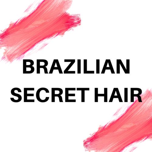 BRAZILIAN SECRET HAIR
